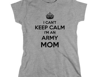 I Can't Keep Calm I'm An Army Mom Shirt - army, marine, navy, boot camp graduate, gift idea - ID: 764