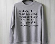 So He Calls Me Up - Michael Clifford Sweatshirt Sweater Shirt – Size XS S M L XL