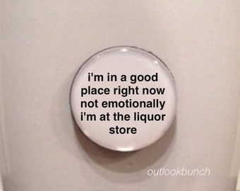 Quote | Mug | Magnet | I'm in a Good Place Right Now Not Emotionally I'm at the Liquor Store