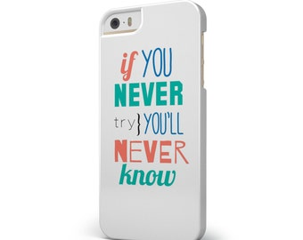 If You Never Try You Never Know - iNK-Fuzed Hard Case for the Apple iPhone - Samsung Galaxy & More