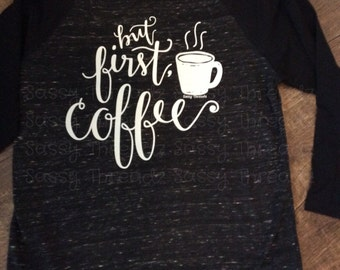 But First, Coffee Raglan gift cute gifts for her birthday mom of boys mom of girls teacher teaching