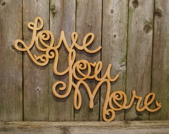 Love You More wood cut sign/gift/cutout/laser/door/decor/unfinished/wood/laser