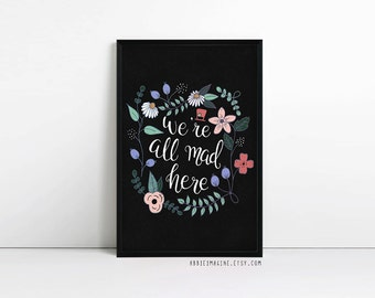 Alice in Wonderland Wall Art, We're All Mad Here, Typography print, quote print