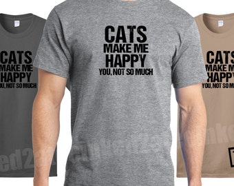 Cats make me happy you, not so much Mens Tshirt