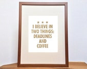 """Quote """"I believe in two things: Deadlines and coffee"""" -- white letterpress poster by OHnewsroom, 8-1/2in x 11in"""
