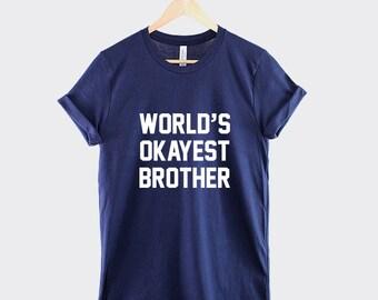 Brother T-Shirt - World's Okayest Bro Shirt Brother Shirt