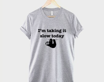 Sloth T-Shirt - I'm Taking It Slow Today Hung Over Lazy Day T Shirt Too Cute TShirt