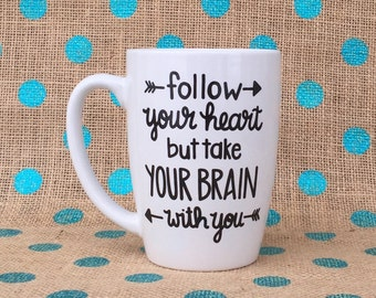 Funny Coffee Mug - Follow Your Heart But Take Your Brain With You Coffee Mug - Hand Painted Coffee Mug - Personalized Coffee Mug - Custom