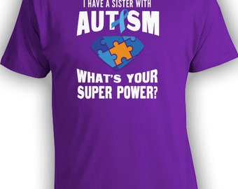 I Have A Sister With Autism What's Your Super Power - Autism Awareness T-shirt, Autism Awareness Week 2017, Men Women Youth T-Shirt CT-007