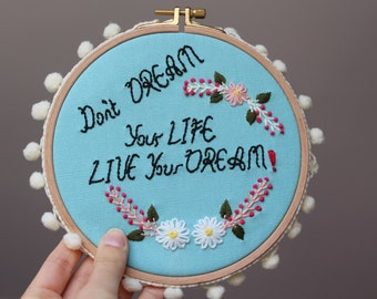 DREAMS & LIFE QUOTE, Wall or Door Hanging Embroidery Hoop Art, Fabric Wall Hanging, Needlepoint, Hand Embroidery, Stitched Art