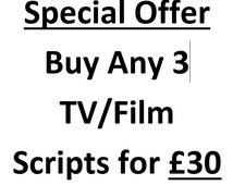 Buy Any 3 TV/Film Scripts for 30 Pounds - Click Here!