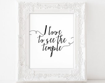 LDS I Love to See the Temple Digital Wall Art, Temple Print, PRINTABLE, Lds Temple Art, Lds Gift Wedding, Typography Calligraphy LDS Print