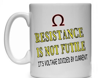 Resistance Is Not Futile It's Voltage Divided By Current Science Physics Mug Cup Gift Present Student Teacher Scientist Geek
