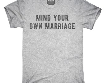 Mind Your Own Marriage T-Shirt, Hoodie, Tank Top, Gifts