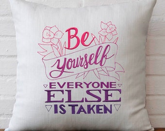 Quote, Inspirational, Be Yourself Everyone Else is Taken, Embroidered Pillow, Decorative Throw Pillow, Accent Pillow