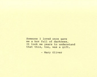 Mary Oliver Quote Made on Typewriter  Art Quote Wall Art - Someone I loved once gave me a box full of darkness. It took me years...