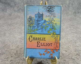 Charlie Elliot A Story For Boys And Girls By Charlie Elliot C. 1896