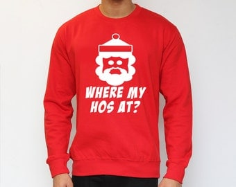 Where My Hos At Sweatshirt. Christmas Jumper, Funny, Father Christmas, Xmas Jumper, Festive Spirit, Santa Claus