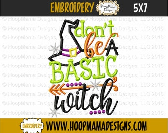 Halloween Embroidery For Adults, Dont be A Basic Witch, Witch Hat Applique,  4x4 5x7 6x10 Machine Applique Embroidery Design pes jef dst