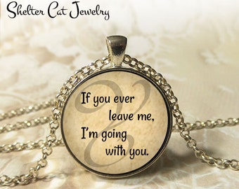 """If You Ever Leave Me Necklace - 1-1/4"""" Circle Pendant or Key Ring - Wearable Photo Art Jewelry - Love, Romance, Heart, Wedding, Anniversary"""
