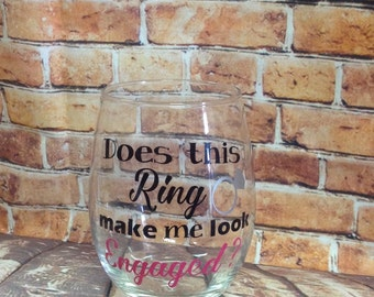 "Custom ""does this ring make me looked engaged"" wine glass"