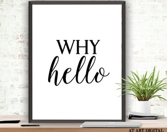 Why Hello, Instant Download, Why Hello Poster, Black White Print, Minimalist Art, Fashion Quotes, Quote Printable, Typography Poster