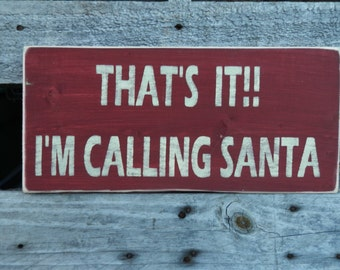That's it I'm calling Santa Christmas country decor wood signs wall hanging Holiday Sign