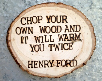 Chop Your Own Wood, Henry Ford, Wood Slice