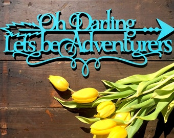 Oh Darling Lets be Adventurers | Laser Cut Lettering | Home Decor | Arrow Wooden Sign