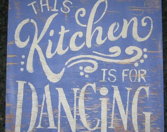 The Kitchen is for Dancing.......wall plaque/kitchen/shabby chic/women/country/farm