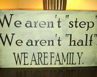 We Aren't Step We Aren't Half We Are Family Sign