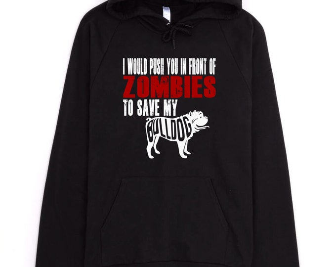 Bulldog Sweatshirt - I Would Push You In Front Of Zombies To Save My Bulldog - My Dog Bulldog Hoodie