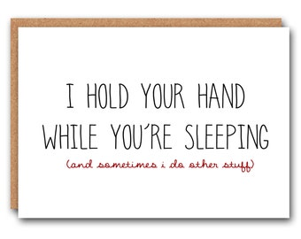I hold your hand while your sleeping (and sometimes I do other stuff)