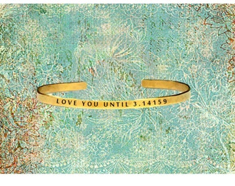"Love You Until 3.14159 (Forever) - Pi Geeky - Cuff Bracelet Jewelry Hand Stamped 1/4"" Organic, Smooth Texture Copper Brass or Aluminum"