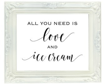 All You Need Is Love and Ice Cream, Wedding Sign, Party Sign, Reception Sign, Printable Sign, 8x10, Instant Download, Dessert Table