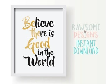 Believe there is good in the world - WALL DECOR - Instant Download