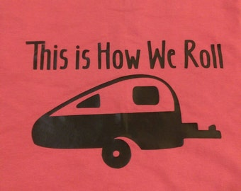 This is how we roll shirt/RV/camping/glamping shirt