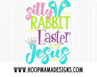 Silly Rabbit, Easter Is For Jesus SVG DXF eps and png Files for Cutting Machines Cameo or Cricut Easter Rabbit Tail