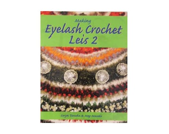 Making Eyelash Crochet Leis 2, Coryn Tanaka & May Masaki, Pattern Book with 34 Designs for Easy Crochet Leis, Crochet Stitch Reference Mint