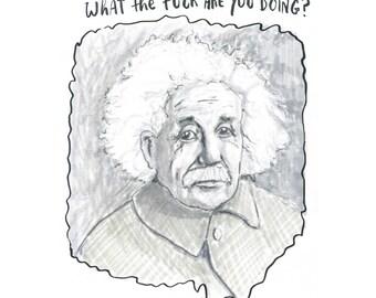 "WTF Are You Doing? | 8x10"" Print of Albert Einstein | Made by Jimbob Original Art"