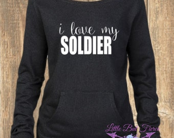 I love my Soldier, Slouchy Sweatshirt, Army Wife, Fiance, Girlfriend, Military wife sweatshirt, Military girlfriend sweatshirt, Military