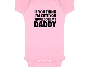 Think I'm Cute See My Daddy funny baby onsie