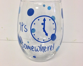 It's 5 O'Clock Somewhere! 20 oz. Stemless Wine Glass and dots  - choose your colors!