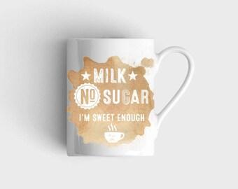 Coffee Mug - Milk, NO Sugar. MUG