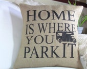 Burlap Pillow-Home Is Where You Park It/ RV Pillow/ Camper Pillow/Travel Trailer Decor/ RV Gift / Camper Decor/ INSERT Included