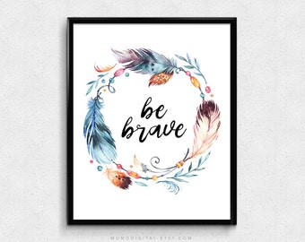 SALE -  Be Brave, Handlettering Calligraphy Cursive, Baby Nursery, Watercolor Feather, Tribal Feather Wreath, Indian Poster, Dorm