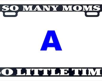 So many moms little time funny license plate frame