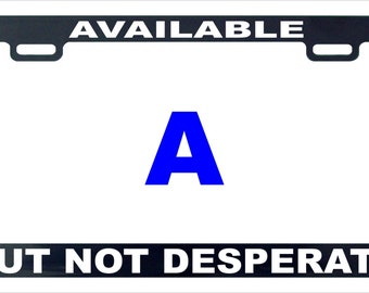 Available but not desperate funny license plate frame