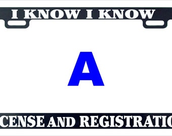 I know I know license and registration funny license plate frame