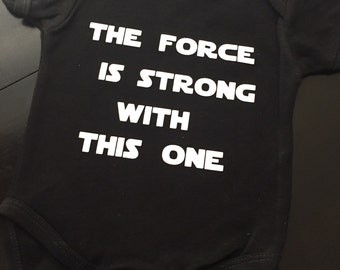 The force is strong with this one, star wars onesie, star wars